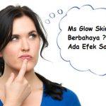 Efek Samping Cream Ms Glow Skincare Berbahaya Bagi Kesehatan Wajah